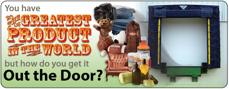 You have The Greatest Product In The World! But how do you get it out the door?